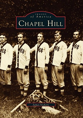Chapel Hill (NC) (Images of America), Vickers, James