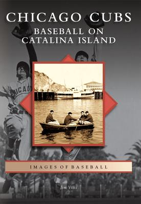 Chicago Cubs: Baseball on Catalina Island, Vitti, Jim