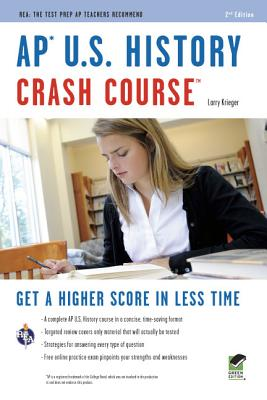 AP U.S. History Crash Course (REA: The Test Prep AP Teachers Recommend), Krieger, Larry; Advanced Placement; US History Study Guides