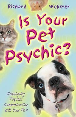 Image for Is Your Pet Psychic: Developing Psychic Communication with Your Pet