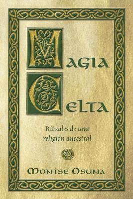 Magia Celta: Rituales de una religi�n ancestral (Spanish Edition), Osuna, Montse