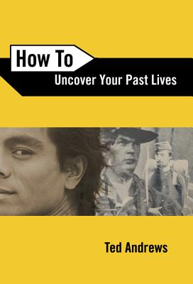 How To Uncover Your Past Lives (How To Series), Andrews, Ted