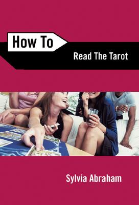 How to Read the Tarot 2nd Edition, Sylvia Abraham