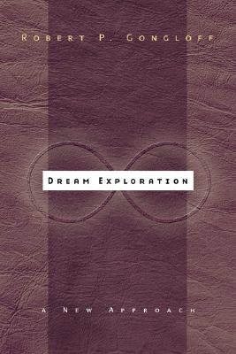 Dream Exploration: A New Approach, Gongloff, Robert P.