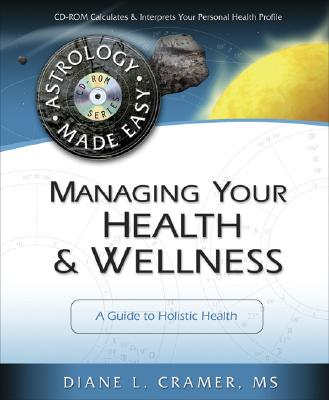 Image for Managing Your Health & Wellness: A Guide to Holistic Health (Astrology Made Easy Series)