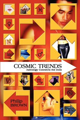 Cosmic Trends: Astrology Connects the Dots, Brown, Philip