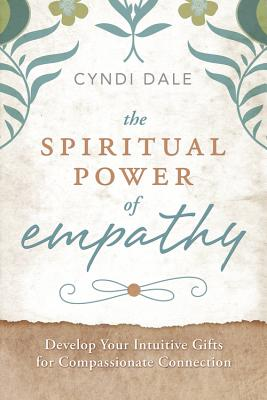Image for The Spiritual Power of Empathy: Develop Your Intuitive Gifts for Compassionate Connection