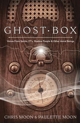 Ghost Box: Voices from Spirits, ETs, Shadow People & Other Astral Beings, Moon, Chris; Moon, Paulette