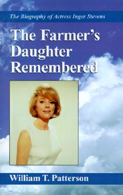 Image for FARMER'S DAUGHTER REMEMBERED, THE : THE BIOGRAPHY OF ACTRESS INGER STEVENS