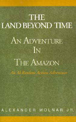 "Image for ""The Land Beyond Time"" Adventure in the Amazon"