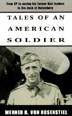 Image for Tales of an American Soldier: From KP to Seeing His Former Nazi Leaders in the Dock at Nuremberg