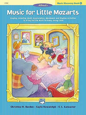 Music for Little Mozarts Music Discovery Book, Bk 3: Singing, Listening, Music Appreciation, Movement and Rhythm Activities to Bring Out the Music in Every Young Child, Barden, Christine H.; Kowalchyk, Gayle; Lancaster, E. L.
