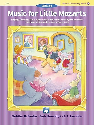 Music for Little Mozarts Music Discovery Book, Bk 4: Singing, Listening, Music Appreciation, Movement and Rhythm Activities to Bring Out the Music in Every Young Child, Barden, Christine H.; Kowalchyk, Gayle; Lancaster, E. L.