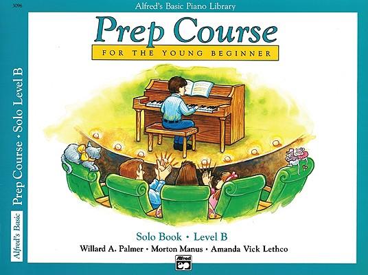 Alfred's Basic Piano Library: Prep Course for The Young Beginner Solo Book, Level B, Willard Palmer, Morton Manus, Amanda Vick Lethco