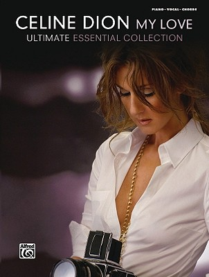 Image for Celine Dion My Love: Ultimate Essential Collection: Piano/Vocal/chords