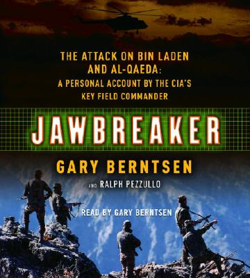 Jawbreaker: The Attack On Bin Laden And Al-Qaeda: A Personal Account By The CIA's Key Field Commander, Berntsen, Gary; Pezzullo, Ralph