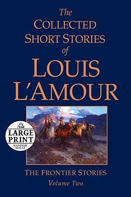 The Collected Short Stories of Louis L'Amour, Volume 2: The Frontier Stories (Random House Large Print), L'Amour, Louis