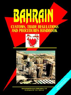Bahrain Customs, Trade Regulations and Procedures Handbook (World Business, Investment and Government Library)