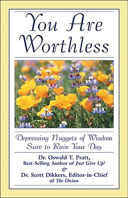 You Are Worthless: Depressing Nuggets of Wisdom Sure to Ruin Your Day, Dikkers, Scott