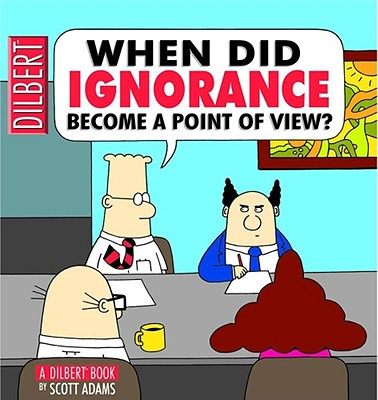 Image for When did ignorance become a point of view?