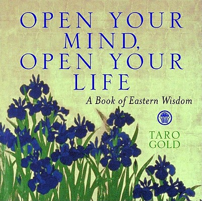 Image for Open Your Mind, Open Your Life: A Book Of Eastern Wisdom