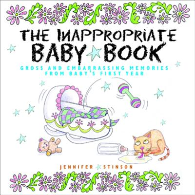 Image for The Inappropriate Baby Book:  Gross and Embarrassing Memories from Baby's First Year