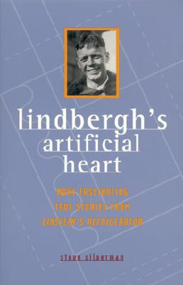 Image for Lindbergh's Artificial Heart: More Fascinating True Stories From Einstein's Refrigerator