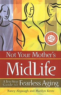 Image for Not Your Mother's Midlife: A Ten-Step Guide to Fearless Aging