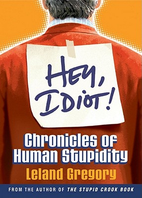 Image for Hey, Idiot! Chronicles of Human Stupidity