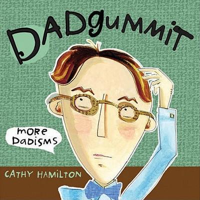 Dadgummit: More Dadisms, Hamilton, Cathy