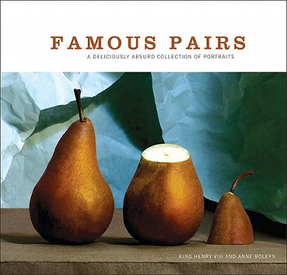 Famous Pairs: A Deliciously Absurd Collection of Portraits, Jeannie Sprecher; Kim O'brien