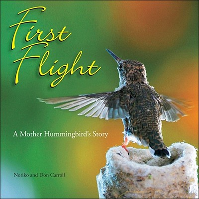 Image for First Flight: A Mother Hummingbird's Story