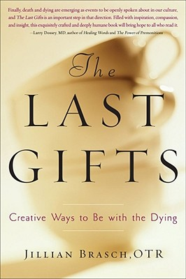 The Last Gifts: Creative Ways to Be with the Dying, Jillian Brasch
