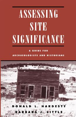 Assessing Archaeological Significance: A Guide for Archaeologists and Historians, Hardesty,Donald L./Little,Barbara J./Fowler,D