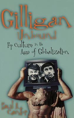 Gilligan Unbound: Pop Culture in the Age of Globalization, Cantor, Paul A.