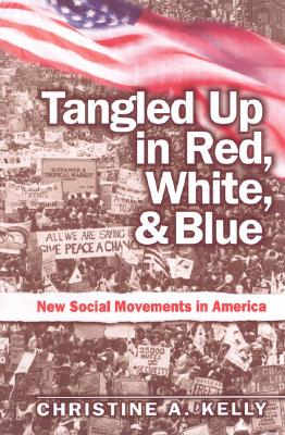 Tangled Up in Red, White, and Blue: New Social Movements in America, Kelly, Christine
