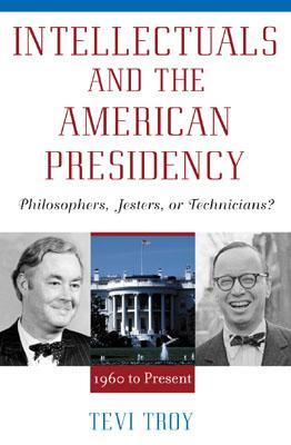 Intellectuals and the American Presidency: Philosophers, Jesters, or Technicians?, Troy, Tevi