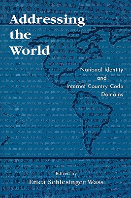 Image for Addressing the World: National Identity and Internet Country Code Domains