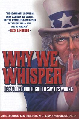Why We Whisper: Restoring Our Right to Say It's Wrong, Jim DeMint, J. David Woodard
