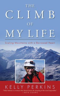 Image for The Climb of My Life: Scaling Mountains with a Borrowed Heart