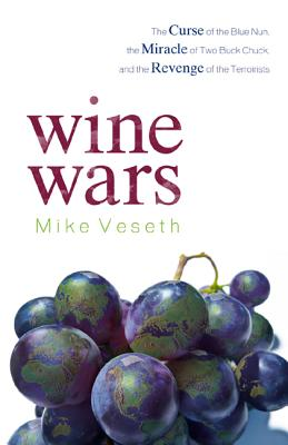 Wine Wars: The Curse of the Blue Nun, the Miracle of Two Buck Chuck, and the Revenge of the Terroirists, Veseth, Mike