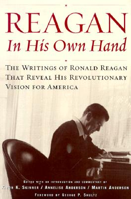 Image for Reagan, In His Own Hand: The Writings of Ronald Reagan that Reveal His Revolutionary Vision for America