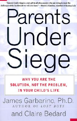 Image for Parents Under Siege : Why You Are the Solution, Not the Problem, in Your Childs Life