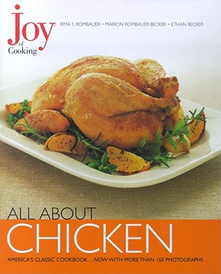 Joy of Cooking: All About Chicken, Irma S. Rombauer, Ethan Becker, Marion Rombauer Becker