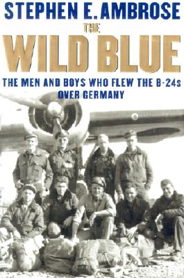 Image for WILD BLUE, THE THE MEN AND BOYS WHO FLEW THE B-24S OVER GERMANY