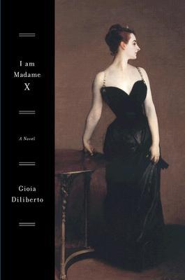 Image for I Am Madame X: A Novel (Lisa Drew Books)