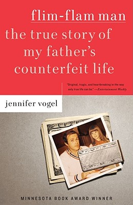 Flim-Flam Man: The True Story of My Father's Counterfeit Life, Vogel, Jennifer