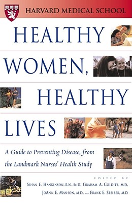 Healthy Women, Healthy Lives: A Guide to Preventing Disease, from the Landmark Nurses' Health Study (Harvard Medical School Book), Hankinson Sc.D, Sc.D Susan E. [Editor]; Manson M.D., M.D. JoAnn E. [Editor]; Speizer M.D., M.D. Frank E. [Editor]; Colditz M.D., M.D. Graham A. [Editor];