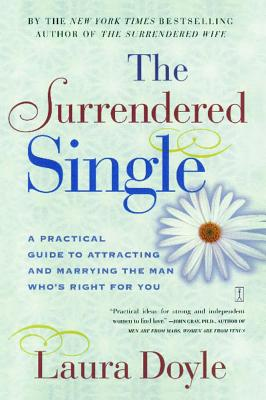 Image for The Surrendered Single : A Practical Guide to Attracting and Marrying the Man Who's Right for You