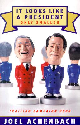 Image for It Looks Like a President Only Smaller: Trailing Campaign 2000
